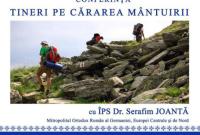 Conferința TINERI PE CĂRAREA MÂNTUIRII susținută de ÎPS Dr. Serafim JOANTĂ